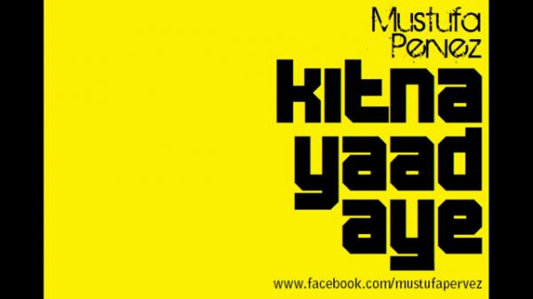Mustufa Pervez - Kitna Yaad Aye