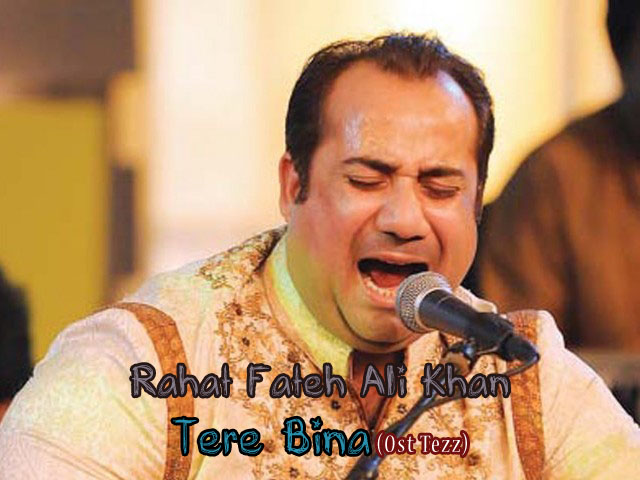 Rahat Fateh Ali Khan Tere Bina (Ost Tezz) [Download Audio