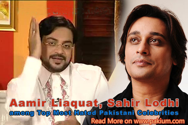 Amir Liaquat - Sahir Lodhi most hated Pakistani Celebrities