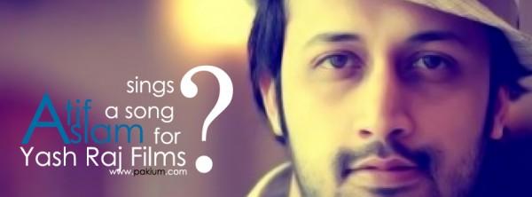 Atif Aslam song for Yash Raj Films