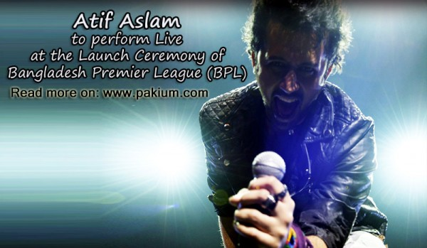 Atif Aslam to perform Live in Bangladesh Premier League (BPL) Launch Ceremony