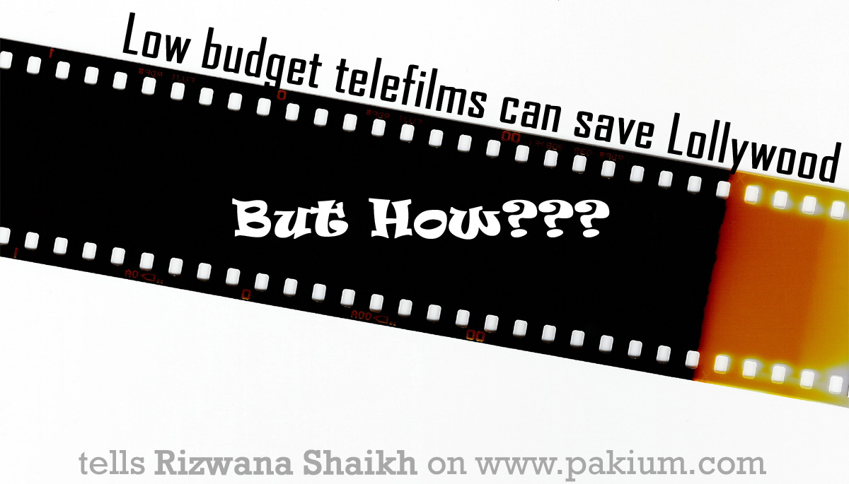 Low Budget Telefilms Save Lollywood