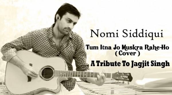 nomi-siddiqui-tum-itna-jo-muskra-rahe-ho-cover-tribute-to-jagjit-singh