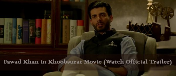 fawad-khan-hoobsurat-movie-official-trailer