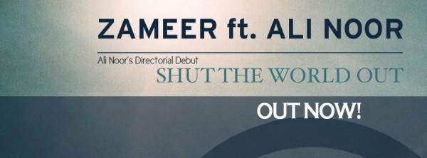 zameer-ft-ali-noor-shut-the-world-out
