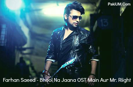 farhan-saeed-bhool-na-jaana-ost-main-aur-mr-riight