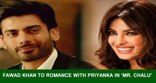 Fawad Khan to romance with Priyanka in Mr. Chalu