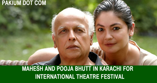 Mahesh and Pooja Bhutt in Karachi for International Theater Festival