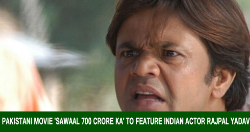 Pakistani movie 'Sawaal 700 Crore Ka' to feature Indian actor Rajpal Yadav