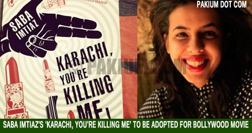 Saba Imtiaz's Karachi You Are Killing Me to be adopted for Bollywood movie copy