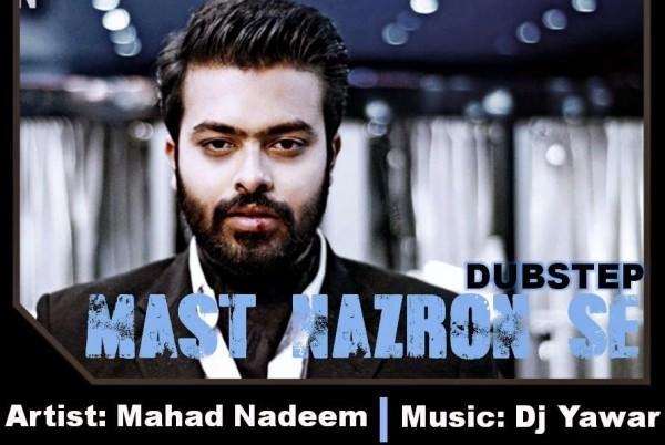 mahad-nadeem-ft-dj-yawar-mast-nazron-se-dubstep