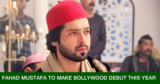 Fahad Mustafa to make Bollywood debut this year