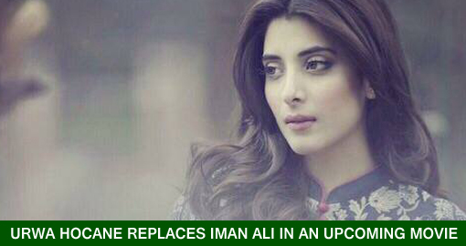 Urwa Hocane replaces Iman Ali in an upcoming movie