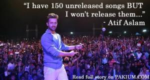 atif aslam 150 unreleased songs