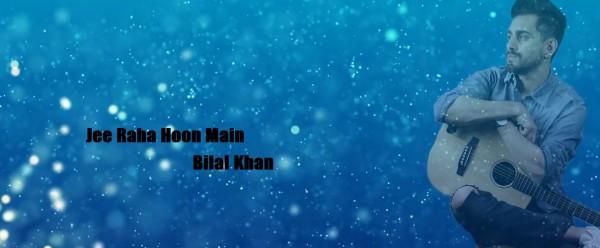 bilal-khan-jee-raha-hoon-main-2