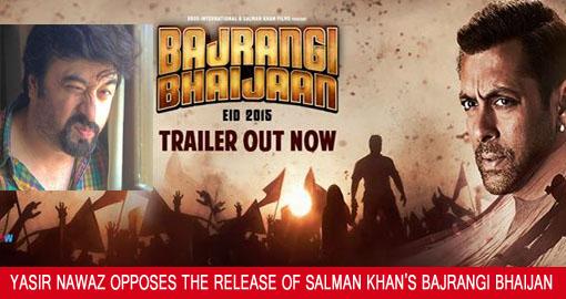 Yasir Nawaz opposes Salman Khan Bajrangi Bhaijan