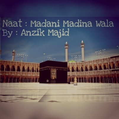 madani-madina-wala-anzik-majid-naat
