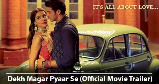 dekh-magar-pyaar-se-official-movie-trailer