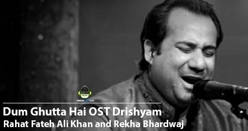 rahat-fateh-ali-khan-and-rekha-bhardwaj-dum-ghutta-hai-ost-drishyam-2
