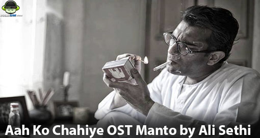 aah-ko-chahiye-ost-manto-by-ali-sethi-music-video