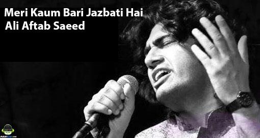 ali-aftab-saeed-meri-kaum-bari-jazbati-hai-gao-suno-badlo