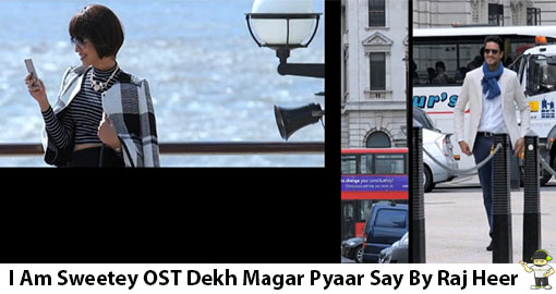 i-am-sweetey-ost-dekh-magar-pyaar-say-by-raj-heer-video