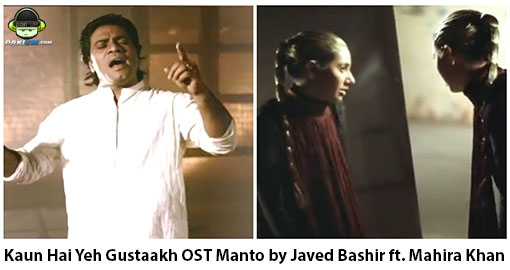 kaun-hai-yeh-gustaakh-ost-manto-by-javed-bashir-ft-mahira-khan-video