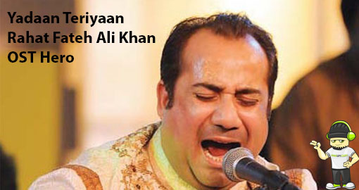 yadaan-teriyaan-by-rahat-fateh-ali-khan-ost-hero