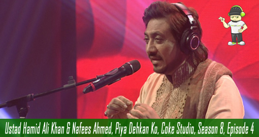 Ustad Hamid Ali Khan & Nafees Ahmed, Piya Dehkan Ko, Coke Studio, Season 8, Episode 4