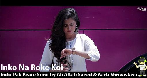 inko-na-roke-koi-indo-pak-peace-song-by-ali-aftab-saeed-aarti-shrivastava