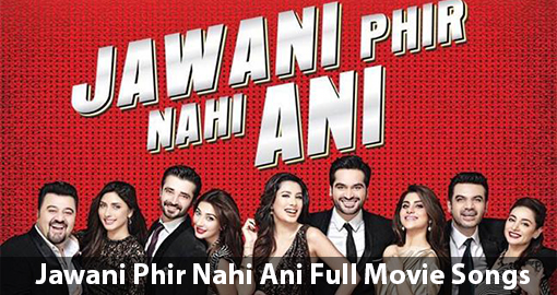 jawani-phir-nahi-ani-full-movie-songs