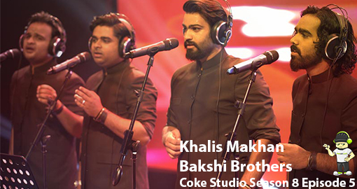 khalis-makhan-bakshi-brothers-coke-studio-season-8-episode-five