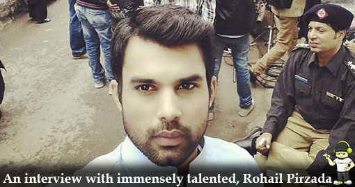 an-interview-with-immensely-talented-rohail-pirzada