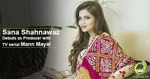 sana-shahnawaz-debuts-producer-with-tv-serial-mann-mayal-2
