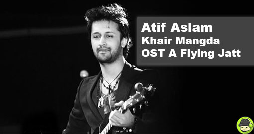 atif-aslam-khair-mangda-ost-a-flying-jatt-listendownload-mp3
