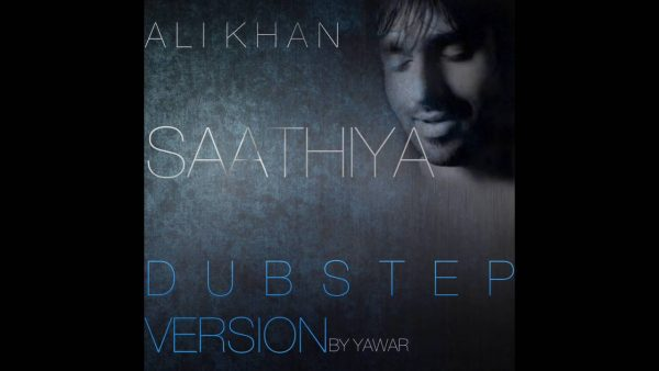 ali-khan-saathiya-dubstep-version
